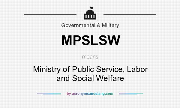 What does MPSLSW mean? It stands for Ministry of Public Service, Labor and Social Welfare