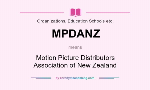 What does MPDANZ mean? It stands for Motion Picture Distributors Association of New Zealand
