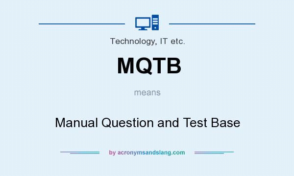 What does MQTB mean? It stands for Manual Question and Test Base