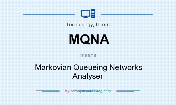 What does MQNA mean? It stands for Markovian Queueing Networks Analyser