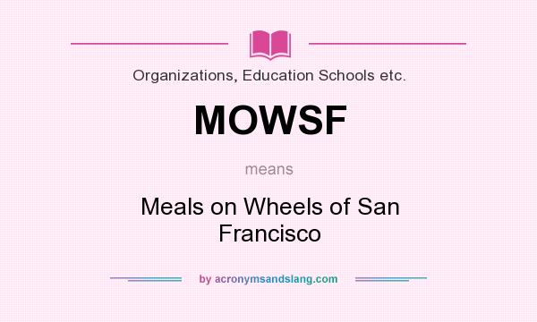 What does MOWSF mean? It stands for Meals on Wheels of San Francisco