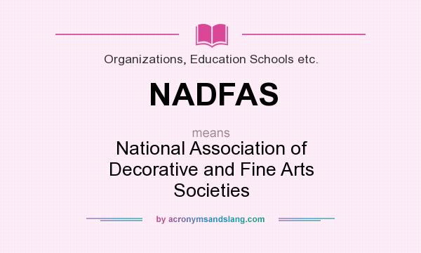 What does NADFAS mean? It stands for National Association of Decorative and Fine Arts Societies