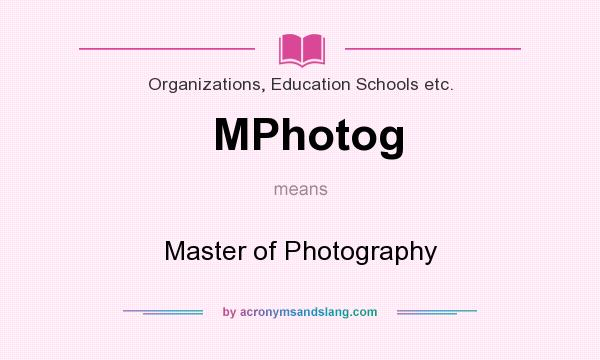 What does MPhotog mean? It stands for Master of Photography