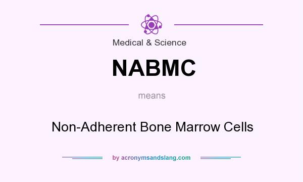 What does NABMC mean? It stands for Non-Adherent Bone Marrow Cells