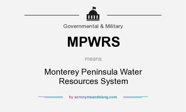 What does MPWRS mean? It stands for Monterey Peninsula Water Resources System