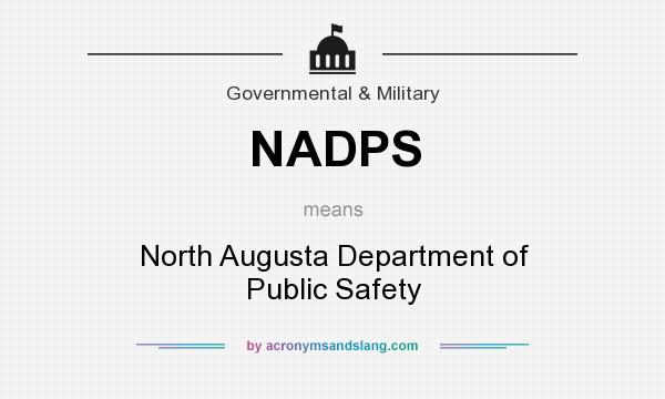 What does NADPS mean? It stands for North Augusta Department of Public Safety
