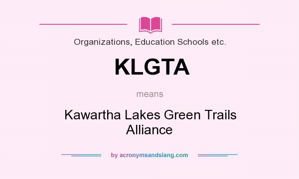 What does KLGTA mean? It stands for Kawartha Lakes Green Trails Alliance