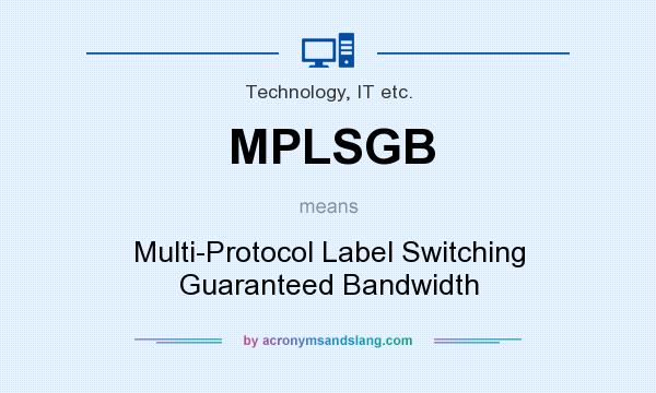 What does MPLSGB mean? It stands for Multi-Protocol Label Switching Guaranteed Bandwidth