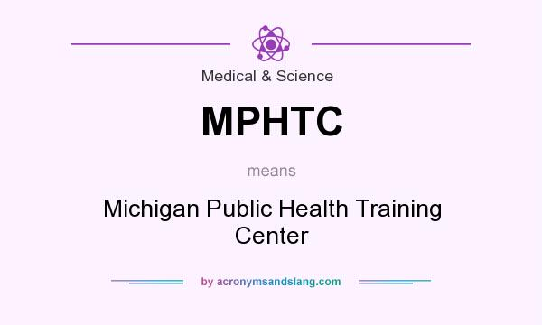 What does MPHTC mean? It stands for Michigan Public Health Training Center