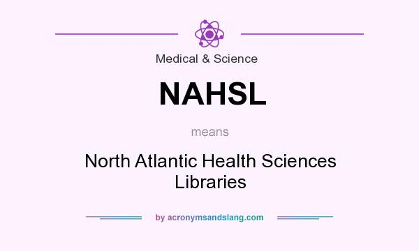 What does NAHSL mean? It stands for North Atlantic Health Sciences Libraries