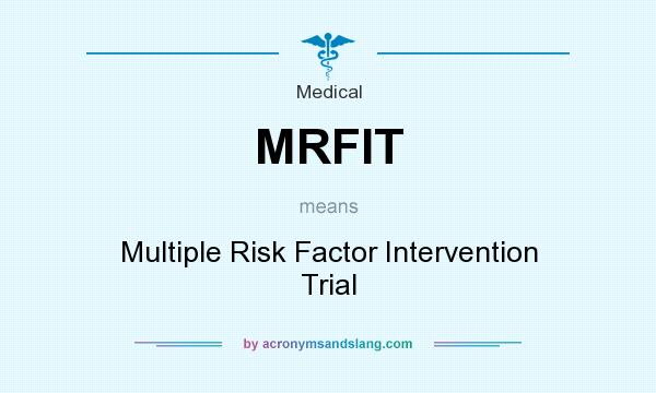 What does MRFIT mean? It stands for Multiple Risk Factor Intervention Trial