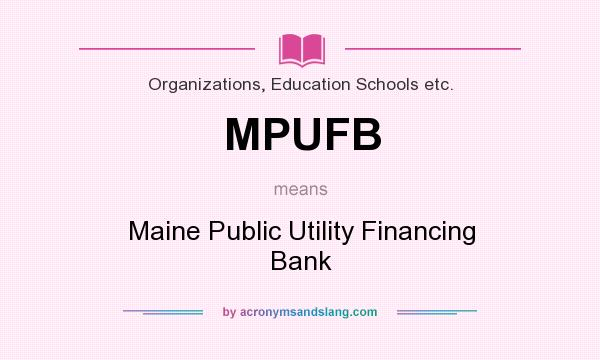 What does MPUFB mean? It stands for Maine Public Utility Financing Bank
