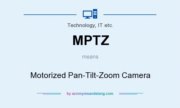 What does MPTZ mean? It stands for Motorized Pan-Tilt-Zoom Camera