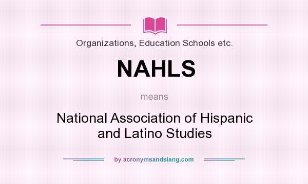 What does NAHLS mean? It stands for National Association of Hispanic and Latino Studies