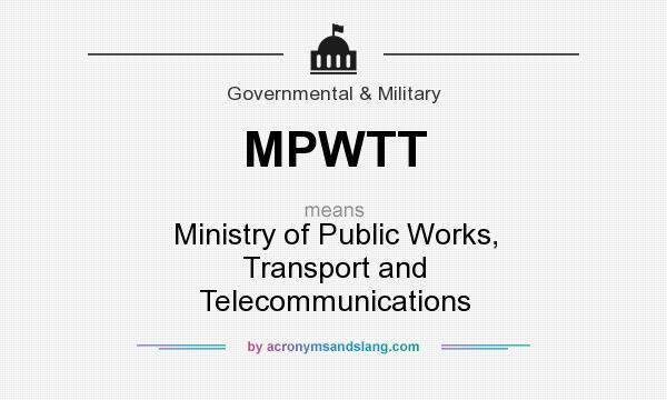 What does MPWTT mean? It stands for Ministry of Public Works, Transport and Telecommunications