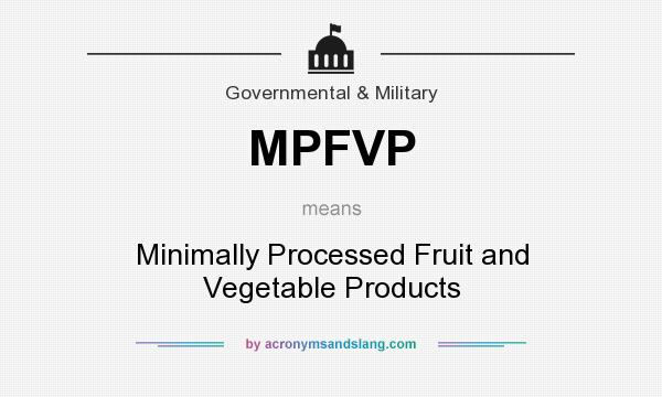 What does MPFVP mean? It stands for Minimally Processed Fruit and Vegetable Products