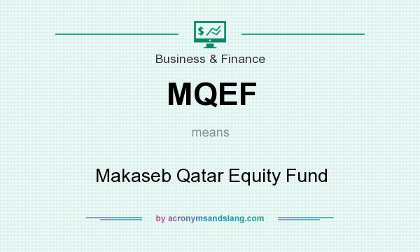 What does MQEF mean? It stands for Makaseb Qatar Equity Fund