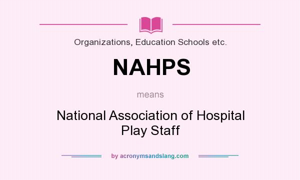 What does NAHPS mean? It stands for National Association of Hospital Play Staff