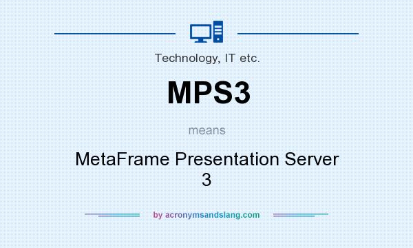 What does MPS3 mean? It stands for MetaFrame Presentation Server 3