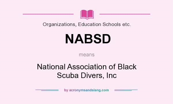 What does NABSD mean? It stands for National Association of Black Scuba Divers, Inc