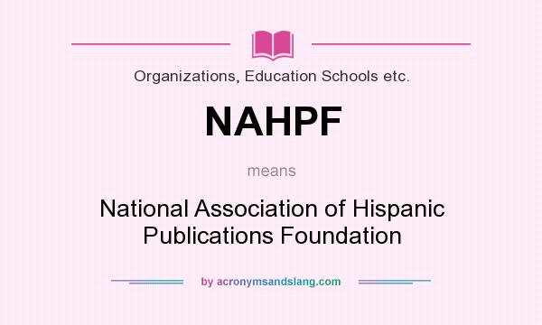 What does NAHPF mean? It stands for National Association of Hispanic Publications Foundation