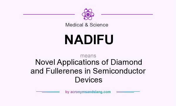 What does NADIFU mean? It stands for Novel Applications of Diamond and Fullerenes in Semiconductor Devices
