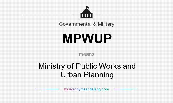 What does MPWUP mean? It stands for Ministry of Public Works and Urban Planning