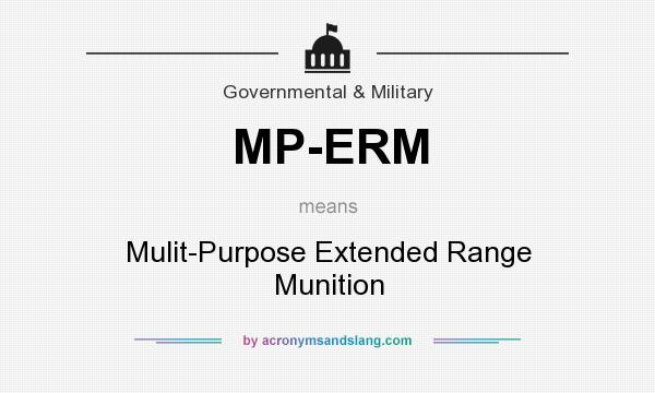 What does MP-ERM mean? It stands for Mulit-Purpose Extended Range Munition