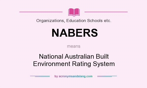 What does NABERS mean? It stands for National Australian Built Environment Rating System