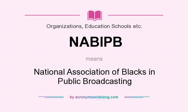 What does NABIPB mean? It stands for National Association of Blacks in Public Broadcasting