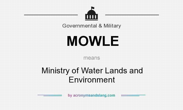 What does MOWLE mean? It stands for Ministry of Water Lands and Environment
