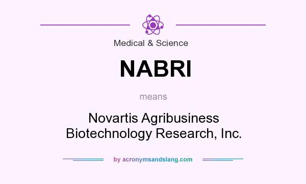 What does NABRI mean? It stands for Novartis Agribusiness Biotechnology Research, Inc.