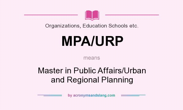 What does MPA/URP mean? It stands for Master in Public Affairs/Urban and Regional Planning