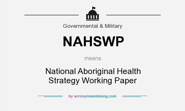 What does NAHSWP mean? It stands for National Aboriginal Health Strategy Working Paper