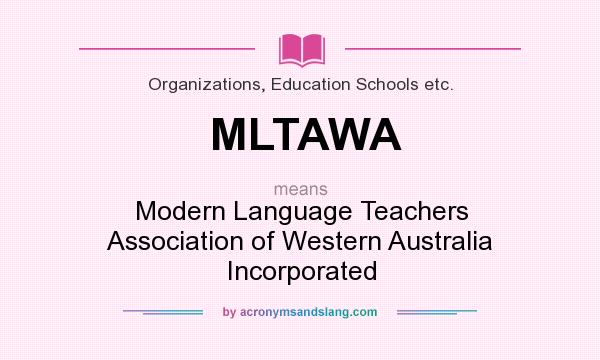 What does MLTAWA mean? It stands for Modern Language Teachers Association of Western Australia Incorporated