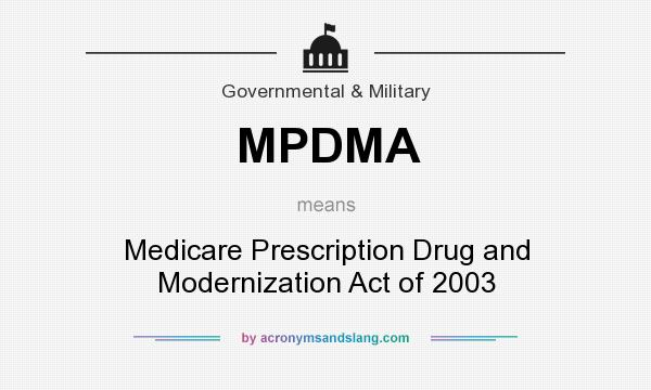 What does MPDMA mean? It stands for Medicare Prescription Drug and Modernization Act of 2003