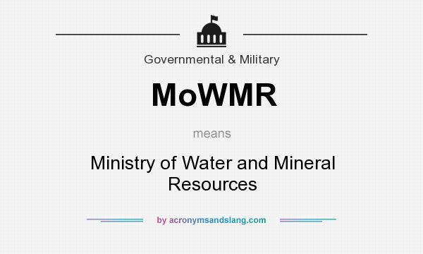 What does MoWMR mean? It stands for Ministry of Water and Mineral Resources