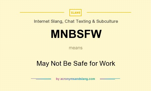 What does MNBSFW mean? It stands for May Not Be Safe for Work