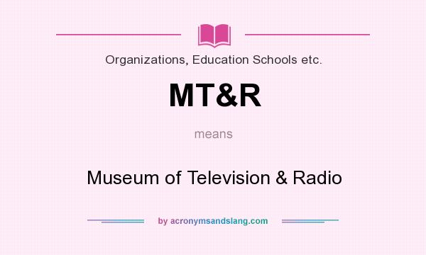 What does MT&R mean? It stands for Museum of Television & Radio