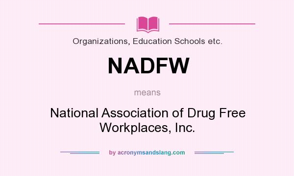 What does NADFW mean? It stands for National Association of Drug Free Workplaces, Inc.