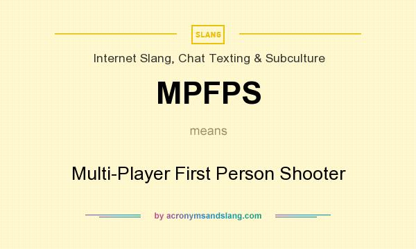 What does MPFPS mean? It stands for Multi-Player First Person Shooter