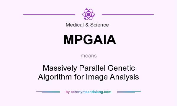 What does MPGAIA mean? It stands for Massively Parallel Genetic Algorithm for Image Analysis