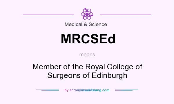 What does MRCSEd mean? It stands for Member of the Royal College of Surgeons of Edinburgh