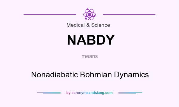 What does NABDY mean? It stands for Nonadiabatic Bohmian Dynamics