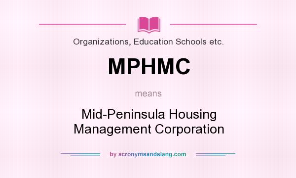 What does MPHMC mean? It stands for Mid-Peninsula Housing Management Corporation