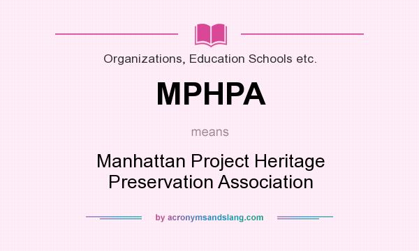 What does MPHPA mean? It stands for Manhattan Project Heritage Preservation Association