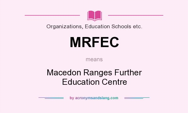 What does MRFEC mean? It stands for Macedon Ranges Further Education Centre
