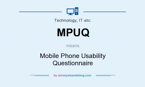 Definition Of Mpuq Mpuq Stands For Mobile Phone Usability Questionnaire By Acronymsandslang Com