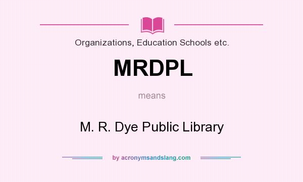 What does MRDPL mean? It stands for M. R. Dye Public Library