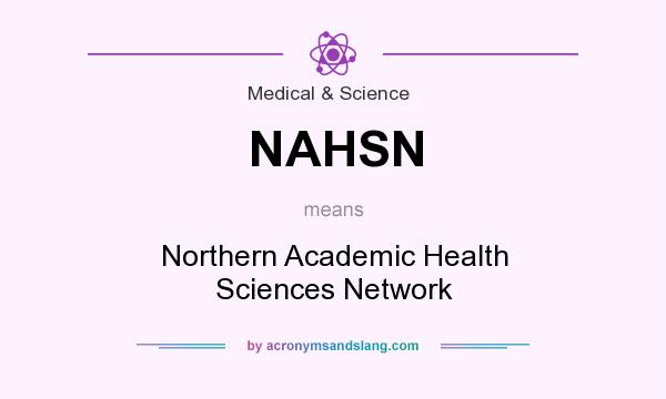 What does NAHSN mean? It stands for Northern Academic Health Sciences Network